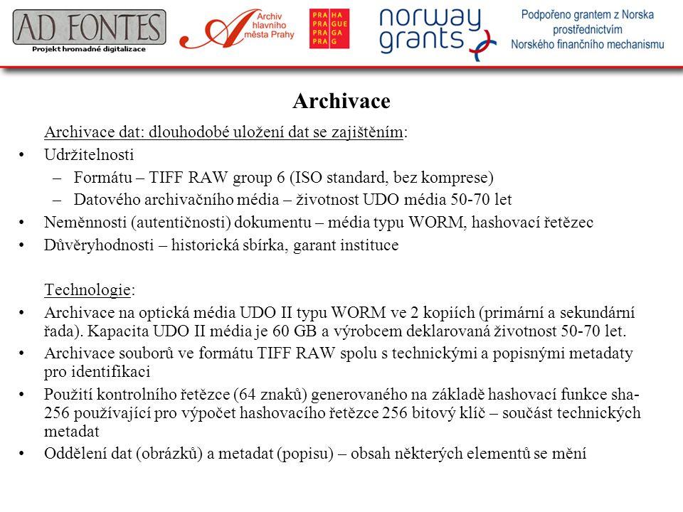 Archivace Archivace dat: dlouhodobé uložení dat se zajištěním: Udržitelnosti –Formátu – TIFF RAW group 6 (ISO standard, bez komprese) –Datového archiv