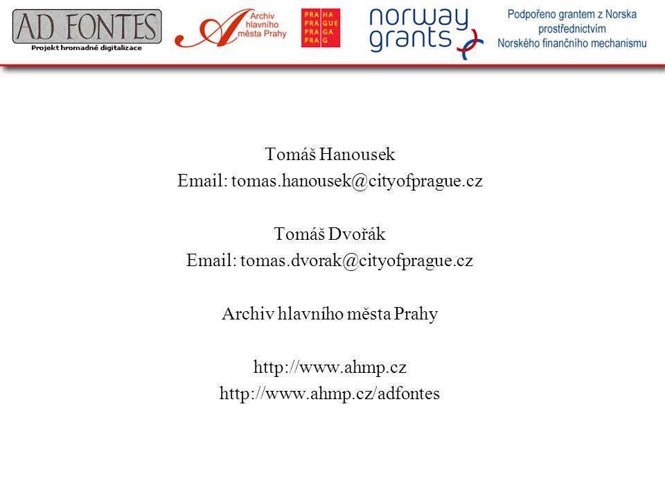 Tomáš Hanousek Email: tomas.hanousek@cityofprague.cz Tomáš Dvořák Email: tomas.dvorak@cityofprague.cz Archiv hlavního města Prahy http://www.ahmp.cz h