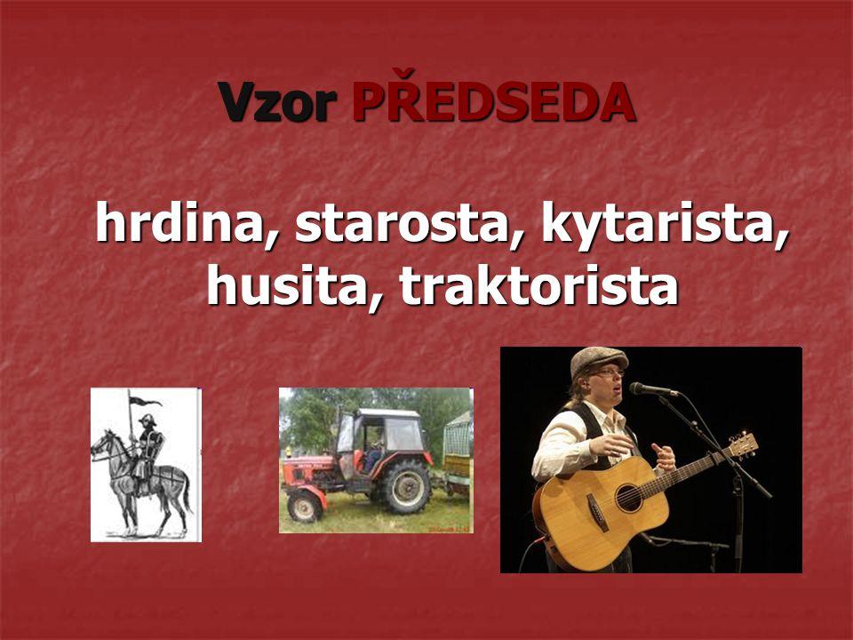 Vzor PŘEDSEDA hrdina, starosta, kytarista, husita, traktorista