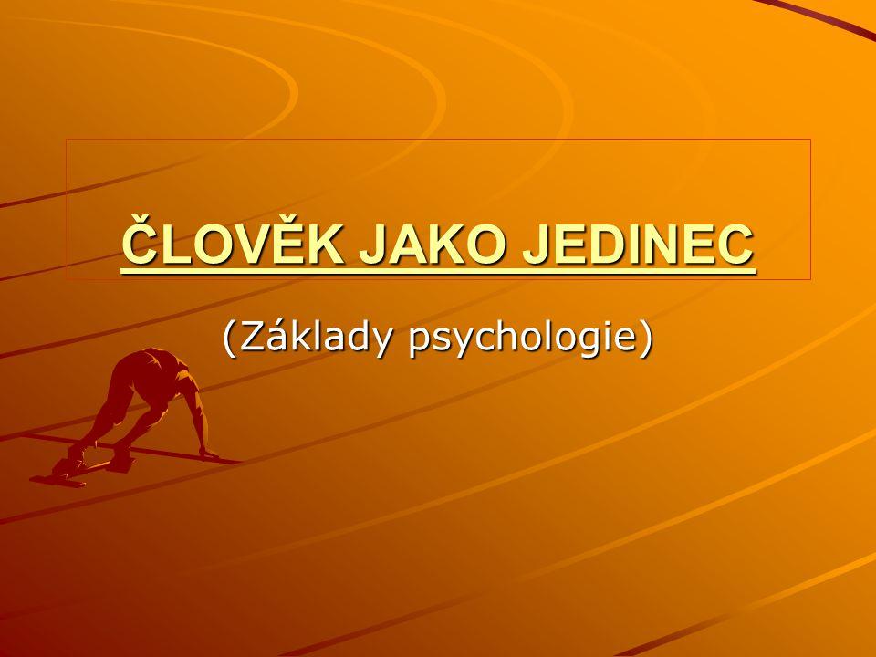 ČLOVĚK JAKO JEDINEC (Základy psychologie)