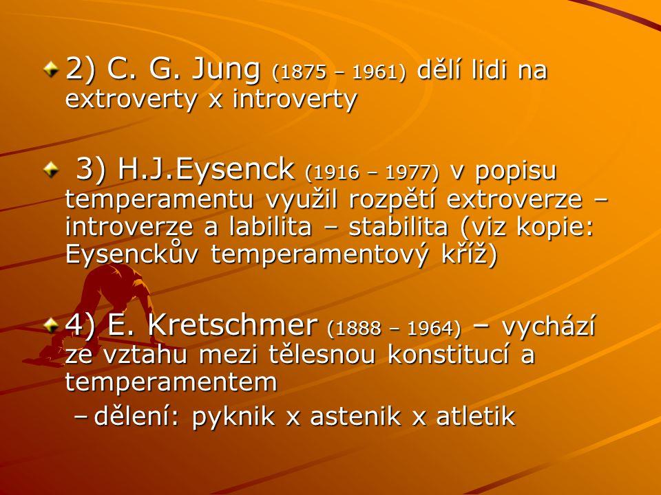 2) C. G. Jung (1875 – 1961) dělí lidi na extroverty x introverty 3) H.J.Eysenck (1916 – 1977) v popisu temperamentu využil rozpětí extroverze – introv