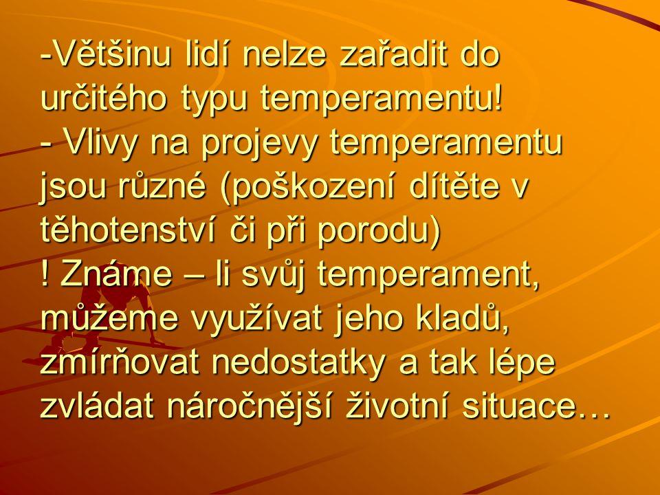 -V-V-V-Většinu lidí nelze zařadit do určitého typu temperamentu! - Vlivy na projevy temperamentu jsou různé (poškození dítěte v těhotenství či při por