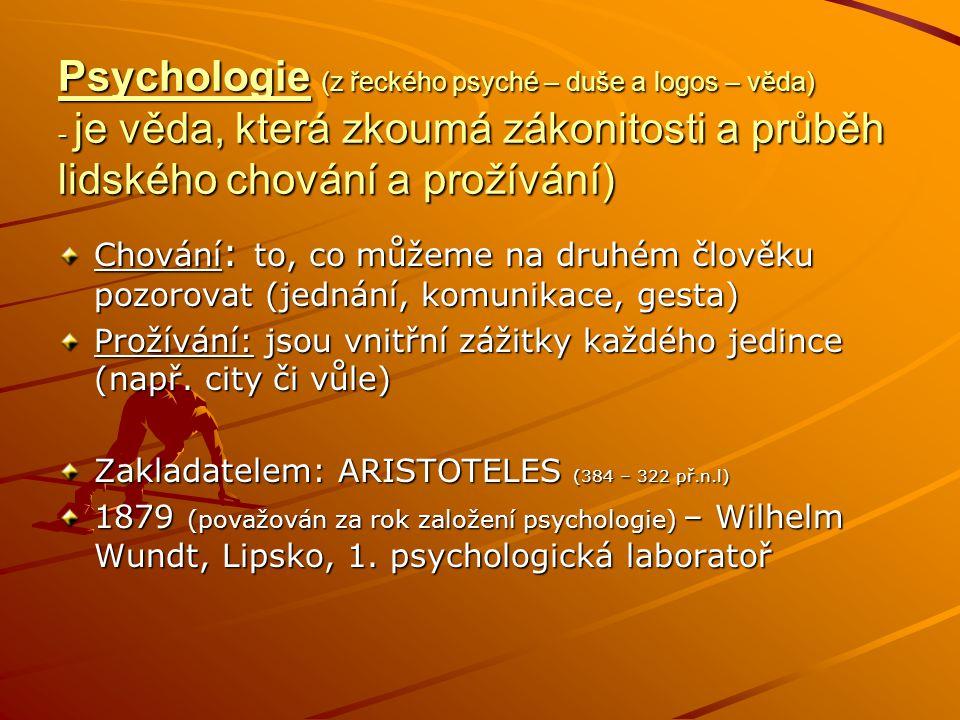 Psychologie (z řeckého psyché – duše a logos – věda) - je věda, která zkoumá zákonitosti a průběh lidského chování a prožívání) Chování : to, co můžem