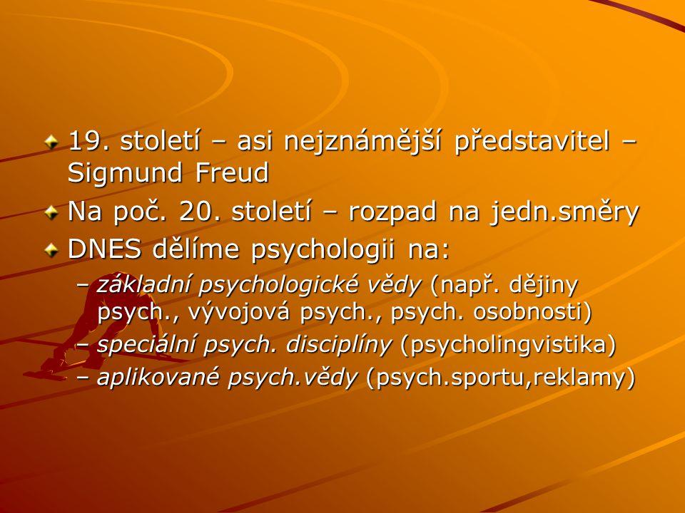 19. století – asi nejznámější představitel – Sigmund Freud Na poč. 20. století – rozpad na jedn.směry DNES dělíme psychologii na: –základní psychologi