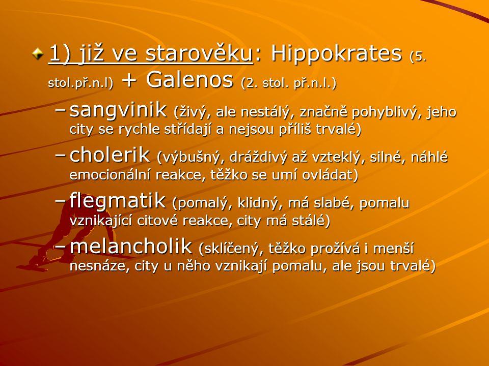 1) již ve starověku: Hippokrates (5. stol.př.n.l) + Galenos (2. stol. př.n.l.) –sangvinik (živý, ale nestálý, značně pohyblivý, jeho city se rychle st