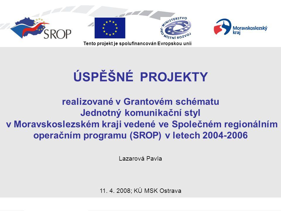 ÚSPĚŠNÉ PROJEKTY realizované v Grantovém schématu Jednotný komunikační styl v Moravskoslezském kraji vedené ve Společném regionálním operačním programu (SROP) v letech 2004-2006 Lazarová Pavla 11.