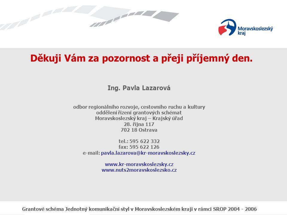Grantové schéma Jednotný komunikační styl v Moravskoslezském kraji v rámci SROP 2004 - 2006 Děkuji Vám za pozornost a přeji příjemný den.