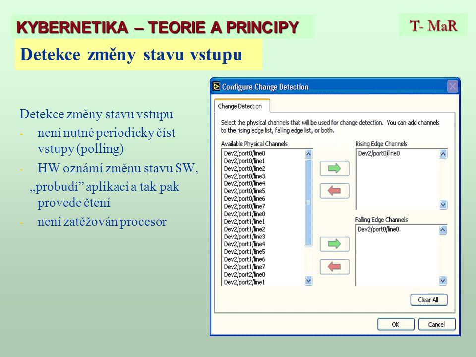 """Detekce změny stavu vstupu - - není nutné periodicky číst vstupy (polling) - - HW oznámí změnu stavu SW, """"probudí aplikaci a tak pak provede čtení - - není zatěžován procesor T- MaR KYBERNETIKA – TEORIE A PRINCIPY"""