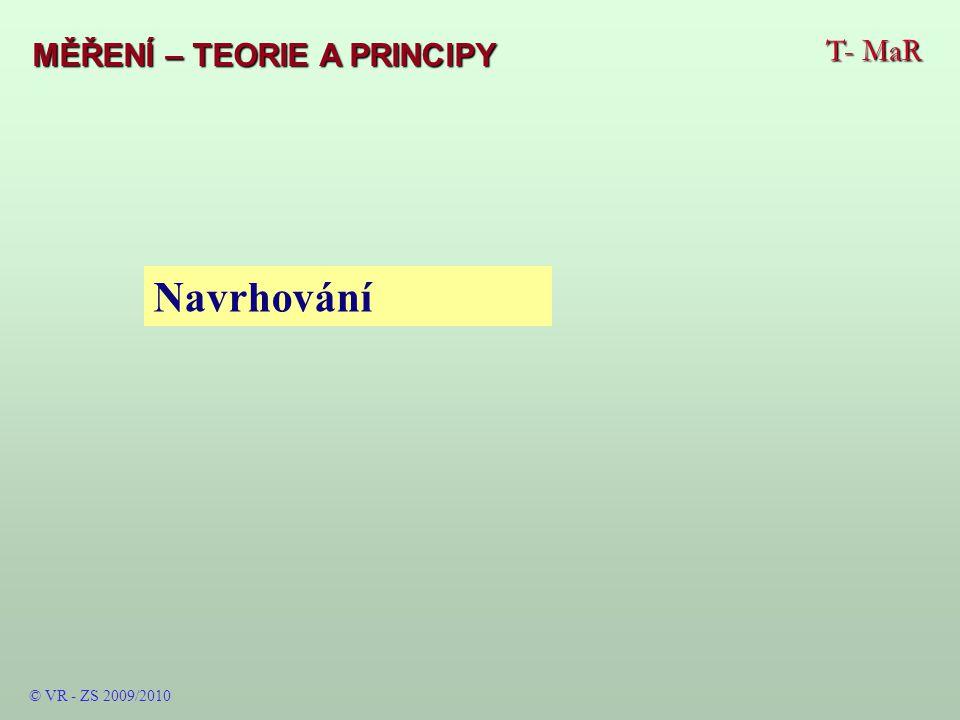 T- MaR MĚŘENÍ – TEORIE A PRINCIPY © VR - ZS 2009/2010 Navrhování