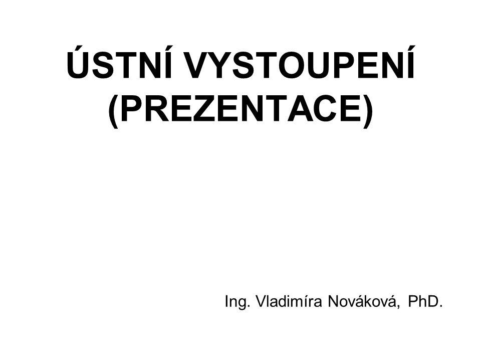 ÚSTNÍ VYSTOUPENÍ (PREZENTACE) Ing. Vladimíra Nováková, PhD.