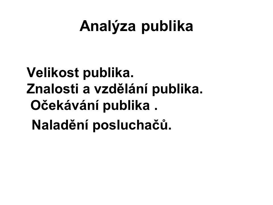 Analýza publika Velikost publika. Znalosti a vzdělání publika. Očekávání publika. Naladění posluchačů.