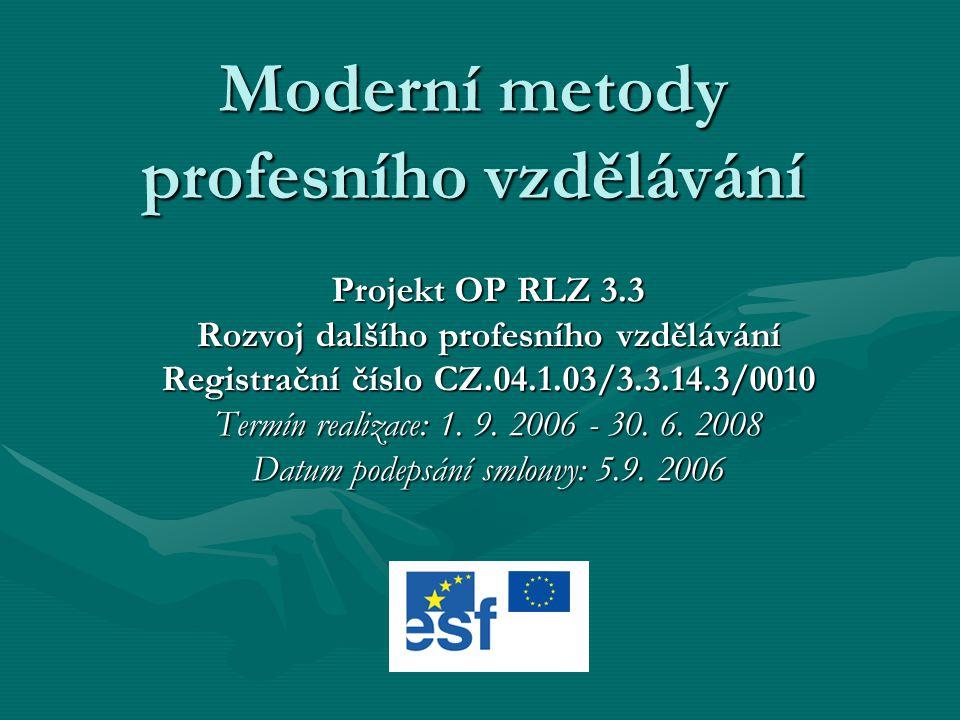 Moderní metody profesního vzdělávání Projekt OP RLZ 3.3 Rozvoj dalšího profesního vzdělávání Registrační číslo CZ.04.1.03/3.3.14.3/0010 Termín realizace: 1.