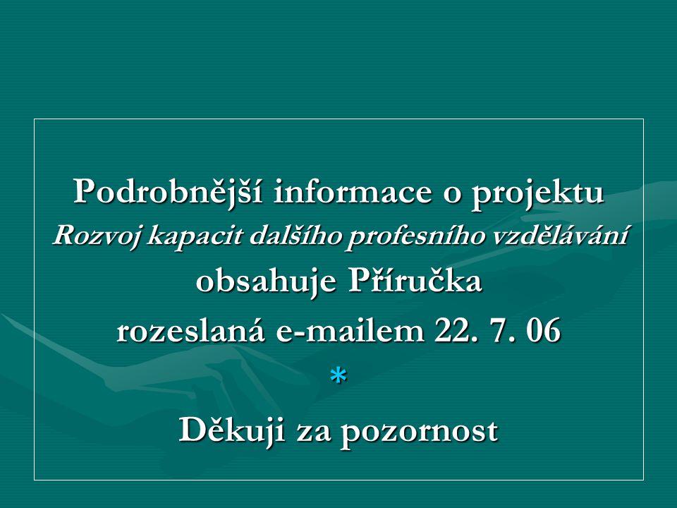 Podrobnější informace o projektu Rozvoj kapacit dalšího profesního vzdělávání obsahuje Příručka rozeslaná e-mailem 22.