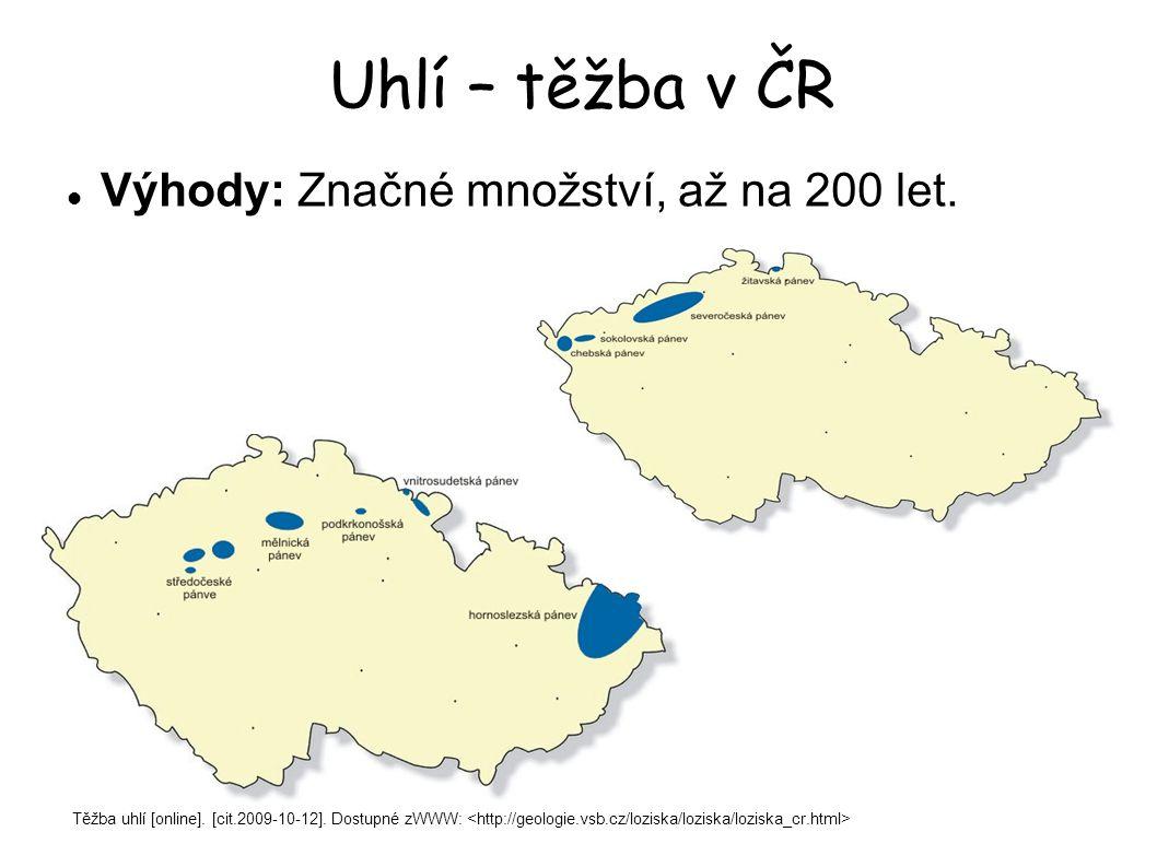 Uhlí – těžba v ČR Výhody: Značné množství, až na 200 let. Těžba uhlí [online]. [cit.2009-10-12]. Dostupné zWWW: