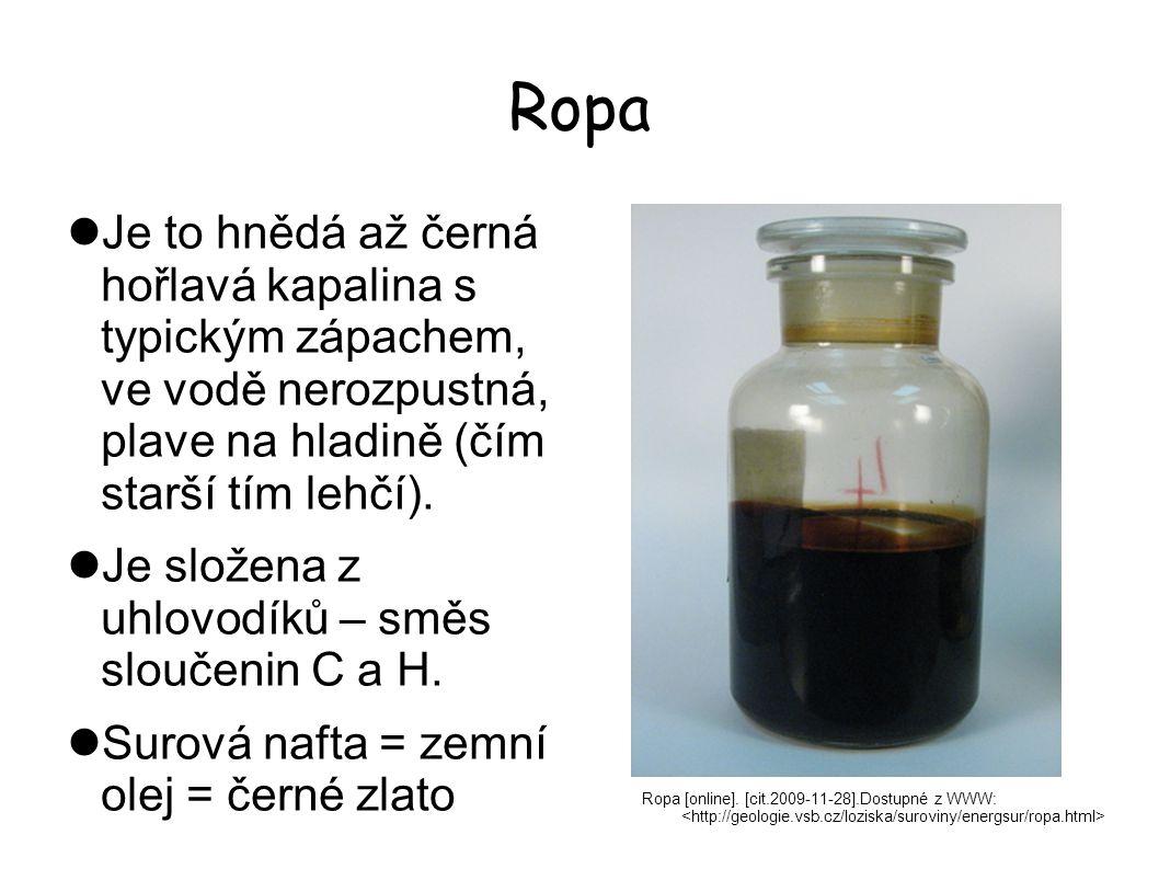 Ropa Ropa [online]. [cit.2009-11-28].Dostupné z WWW: Je to hnědá až černá hořlavá kapalina s typickým zápachem, ve vodě nerozpustná, plave na hladině