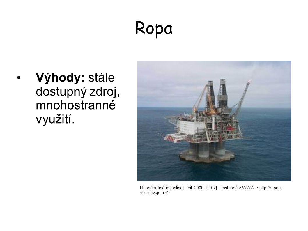 Ropa Ropná rafinérie [online]. [cit. 2009-12-07]. Dostupné z WWW: Výhody: stále dostupný zdroj, mnohostranné využití.