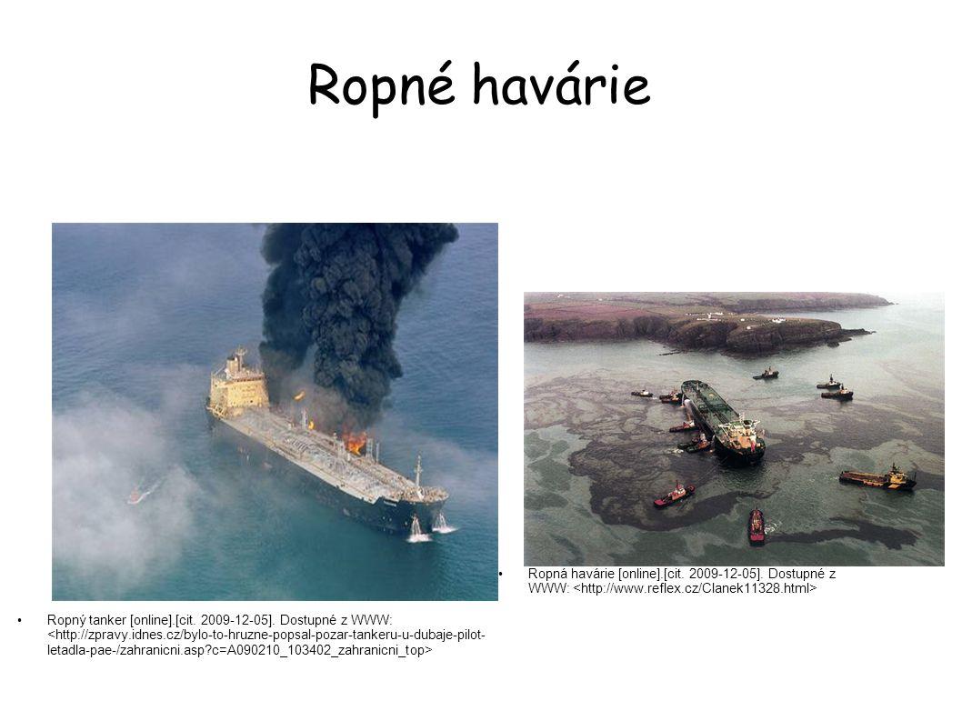 Ropné havárie Ropná havárie [online].[cit. 2009-12-05]. Dostupné z WWW: Ropný tanker [online].[cit. 2009-12-05]. Dostupné z WWW: