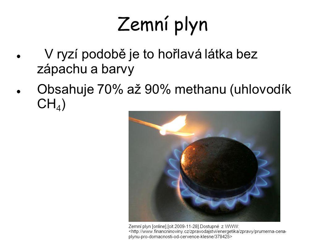 Zemní plyn V ryzí podobě je to hořlavá látka bez zápachu a barvy Obsahuje 70% až 90% methanu (uhlovodík CH 4 ) Zemní plyn [online].[cit.2009-11-28].Do