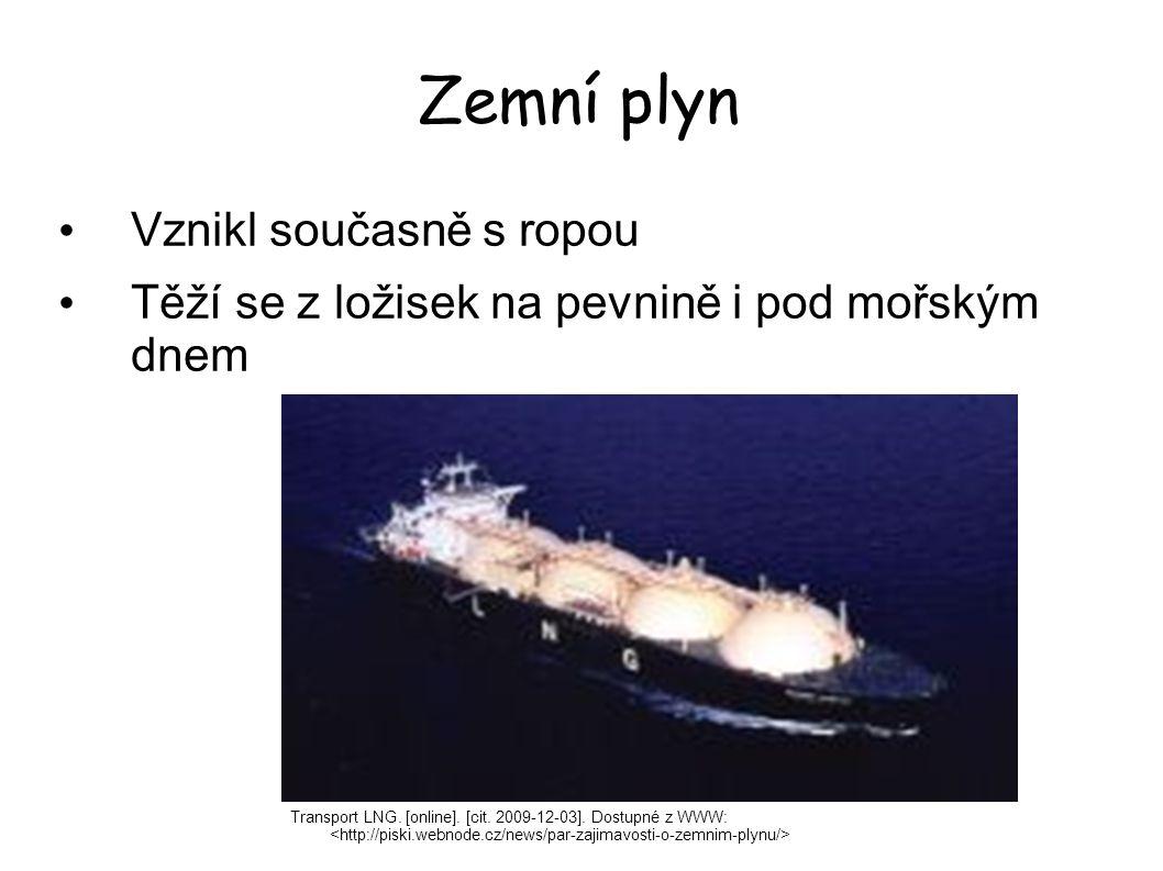 Zemní plyn Transport LNG. [online]. [cit. 2009-12-03]. Dostupné z WWW: Vznikl současně s ropou Těží se z ložisek na pevnině i pod mořským dnem