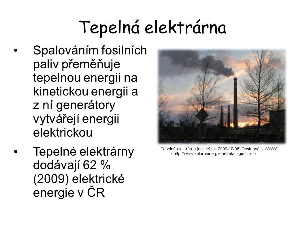 Tepelná elektrárna Tepelná elektrárna [online].[cit.2009-10-06].Dostupné z WWW: Spalováním fosilních paliv přeměňuje tepelnou energii na kinetickou en