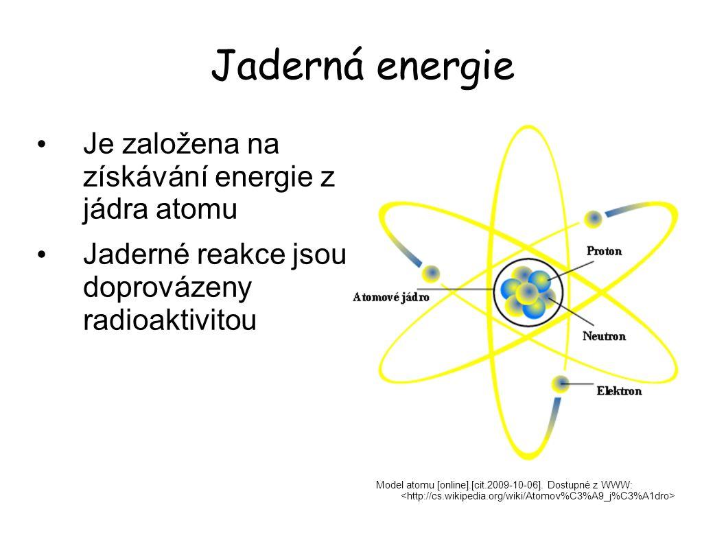Jaderná energie Model atomu [online].[cit.2009-10-06]. Dostupné z WWW: Je založena na získávání energie z jádra atomu Jaderné reakce jsou doprovázeny