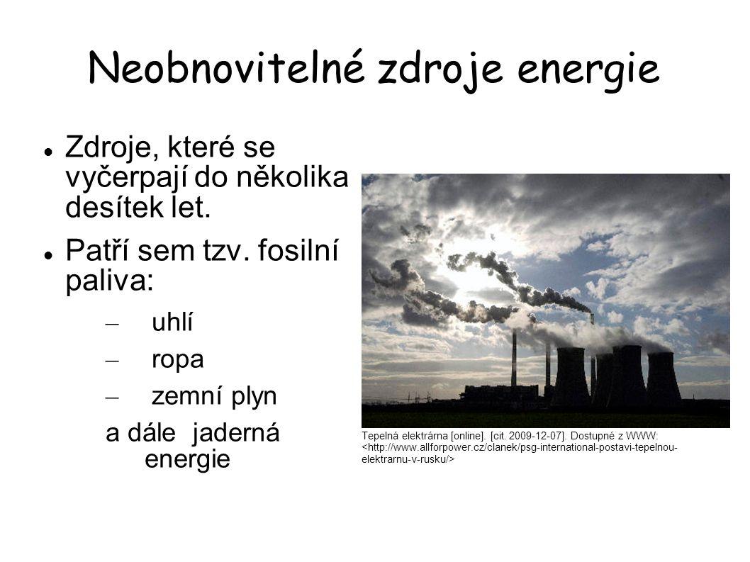 Neobnovitelné zdroje energie Zdroje, které se vyčerpají do několika desítek let. Patří sem tzv. fosilní paliva: – uhlí – ropa – zemní plyn a dále jade