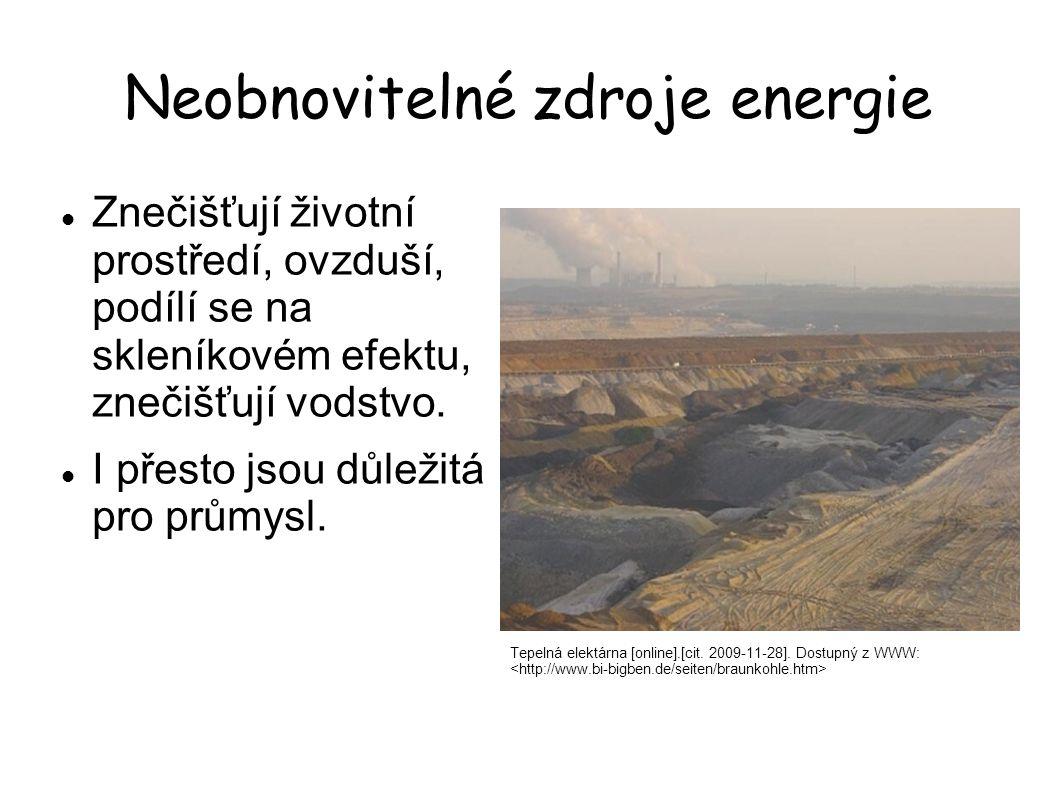 Neobnovitelné zdroje energie Znečišťují životní prostředí, ovzduší, podílí se na skleníkovém efektu, znečišťují vodstvo. I přesto jsou důležitá pro pr