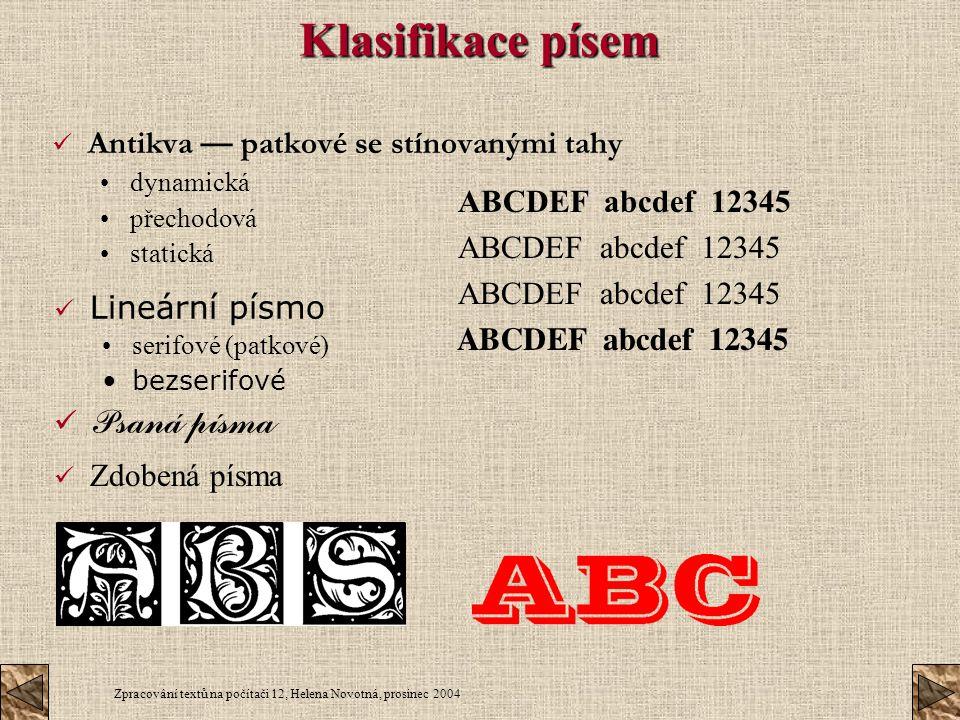 Zpracování textů na počítači 12, Helena Novotná, prosinec 2004 Klasifikace písem Antikva — patkové se stínovanými tahy dynamická přechodová statická Z
