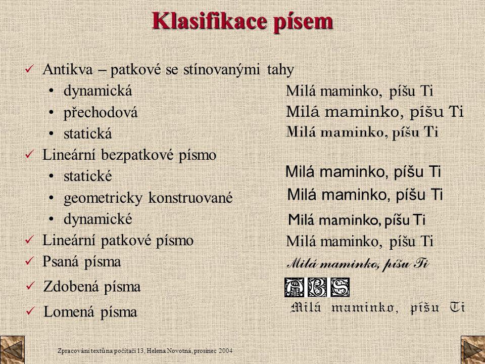 Zpracování textů na počítači 13, Helena Novotná, prosinec 2004 Klasifikace písem Antikva – patkové se stínovanými tahy dynamická přechodová statická L