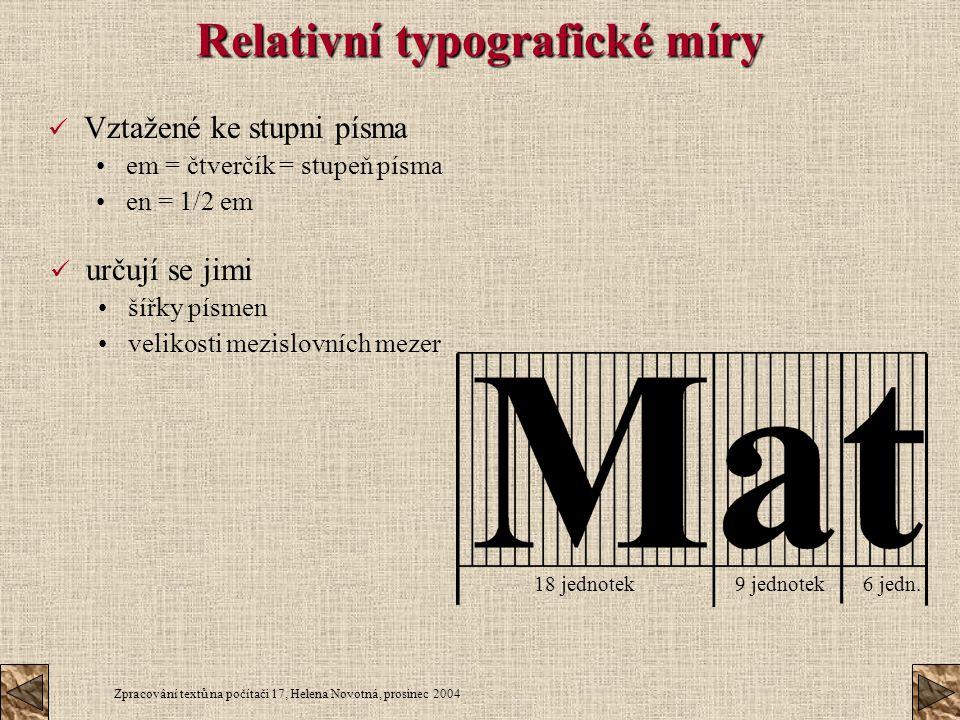 Zpracování textů na počítači 17, Helena Novotná, prosinec 2004 Relativní typografické míry Vztažené ke stupni písma em = čtverčík = stupeň písma en =