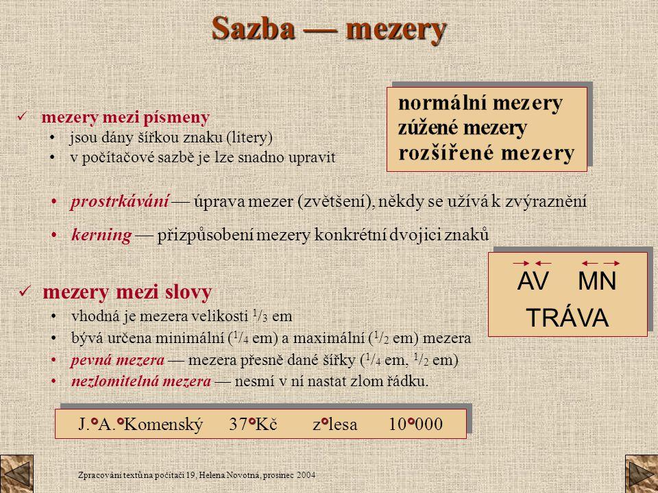 Zpracování textů na počítači 19, Helena Novotná, prosinec 2004 Sazba — mezery mezery mezi písmeny jsou dány šířkou znaku (litery) v počítačové sazbě j