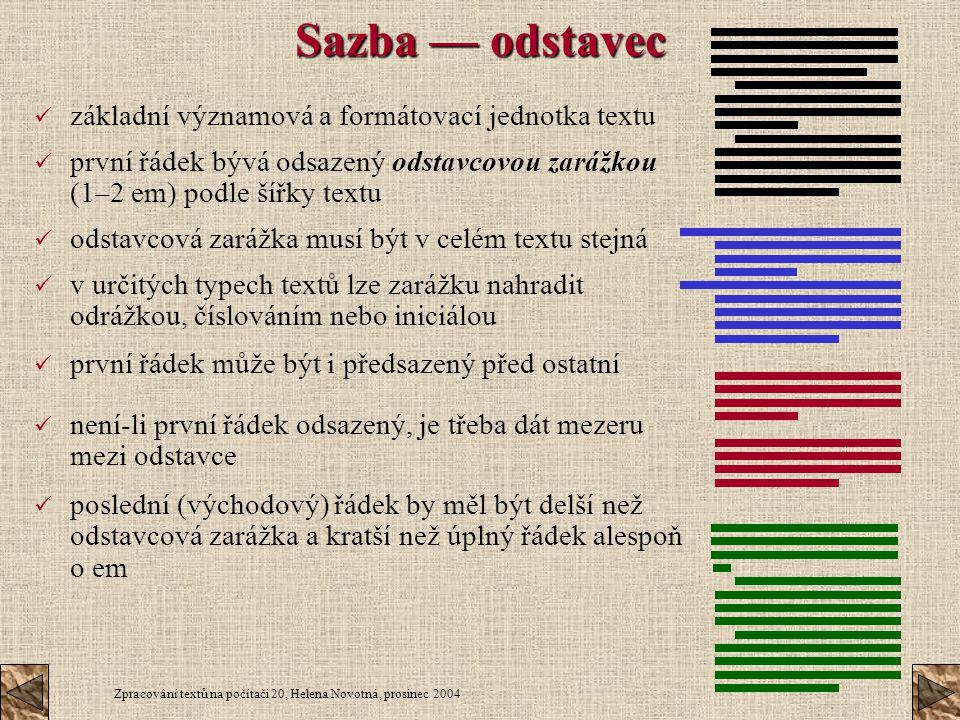Zpracování textů na počítači 20, Helena Novotná, prosinec 2004 Sazba — odstavec první řádek může být i předsazený před ostatní základní významová a fo