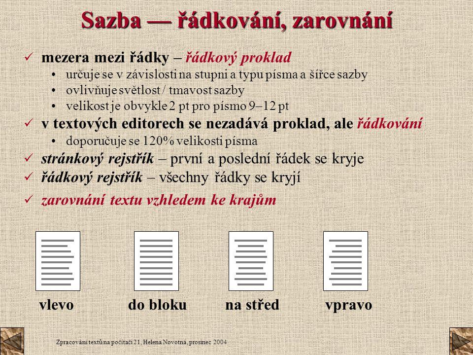Zpracování textů na počítači 21, Helena Novotná, prosinec 2004 vlevovpravodo blokuna střed Sazba — řádkování, zarovnání mezera mezi řádky – řádkový pr