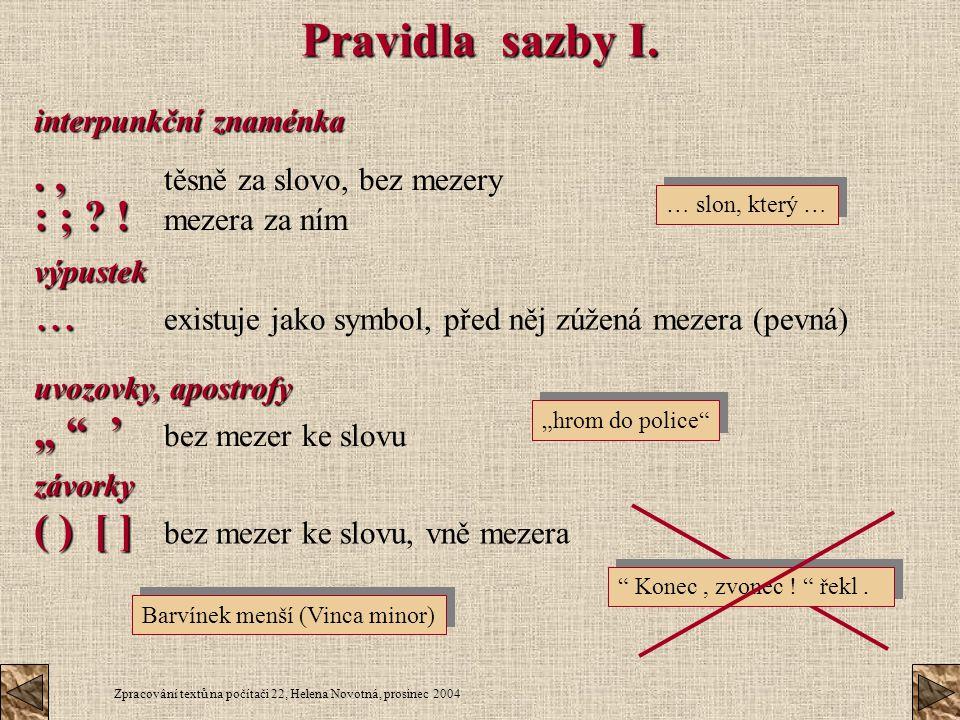 Zpracování textů na počítači 22, Helena Novotná, prosinec 2004 Pravidla sazby I. interpunkční znaménka.,., těsně za slovo, bez mezery : ; ? ! : ; ? !