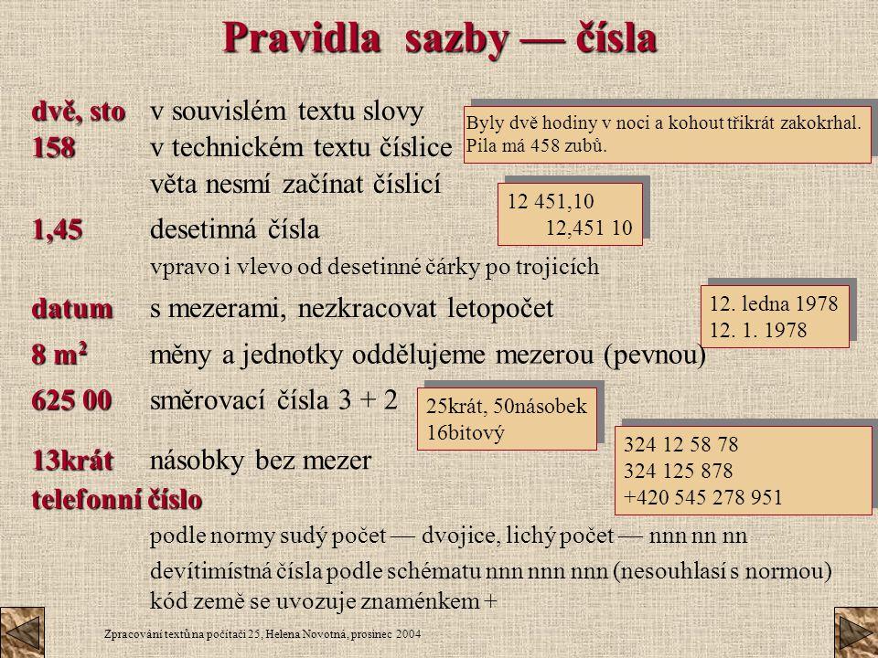 Zpracování textů na počítači 25, Helena Novotná, prosinec 2004 Pravidla sazby — čísla dvě, sto dvě, stov souvislém textu slovy 158 158 v technickém te