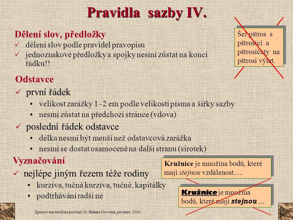Zpracování textů na počítači 26, Helena Novotná, prosinec 2004 Pravidla sazby IV. Dělení slov, předložky dělení slov podle pravidel pravopisu jednozna