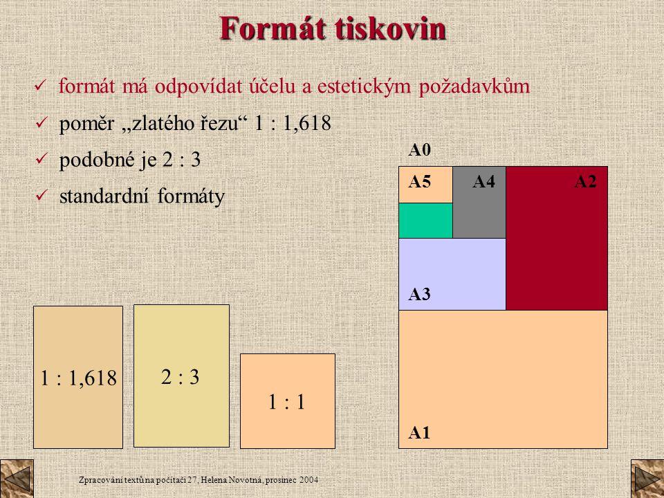 Zpracování textů na počítači 27, Helena Novotná, prosinec 2004 Formát tiskovin formát má odpovídat účelu a estetickým požadavkům A1 A2 A3 A4A5 A0 1 :