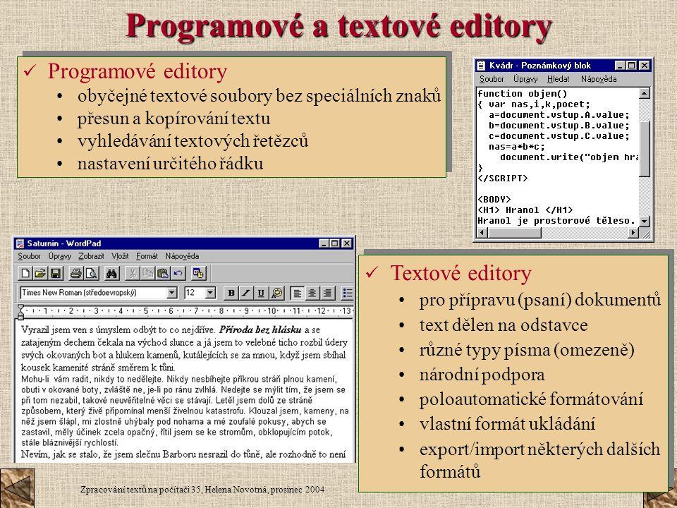 Zpracování textů na počítači 35, Helena Novotná, prosinec 2004 Programové editory obyčejné textové soubory bez speciálních znaků přesun a kopírování t
