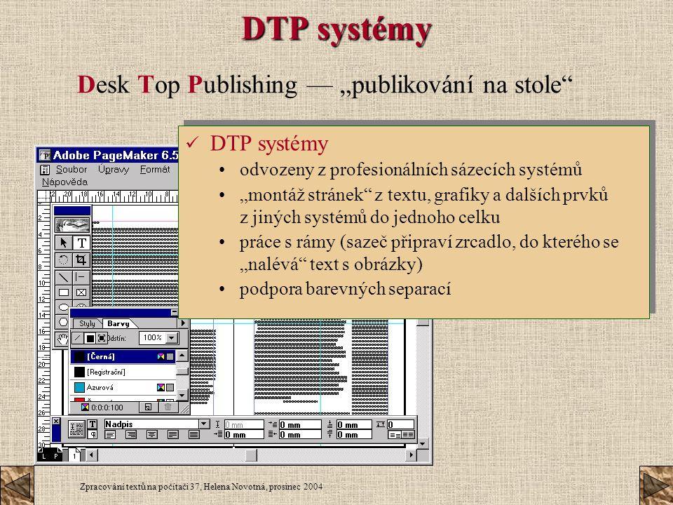 """Zpracování textů na počítači 37, Helena Novotná, prosinec 2004 DTP systémy Desk Top Publishing — """"publikování na stole"""" DTP systémy odvozeny z profesi"""