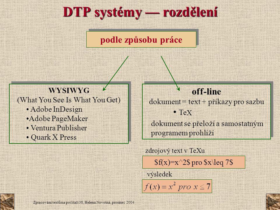 Zpracování textů na počítači 38, Helena Novotná, prosinec 2004 DTP systémy — rozdělení podle způsobu práce WYSIWYG (What You See Is What You Get) Adob
