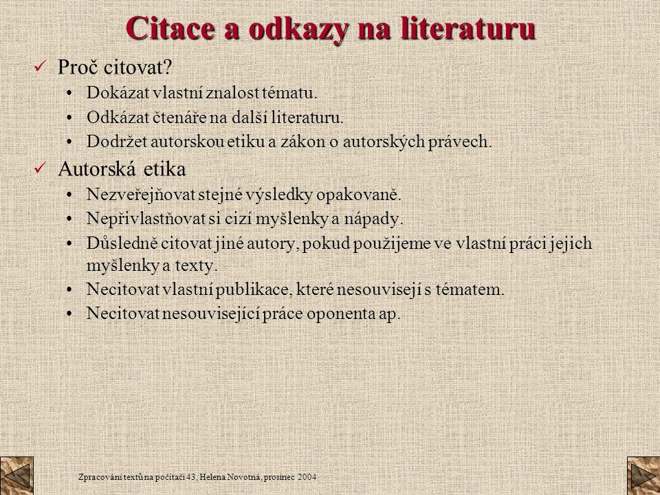 Zpracování textů na počítači 43, Helena Novotná, prosinec 2004 Citace a odkazy na literaturu Proč citovat? Dokázat vlastní znalost tématu. Odkázat čte