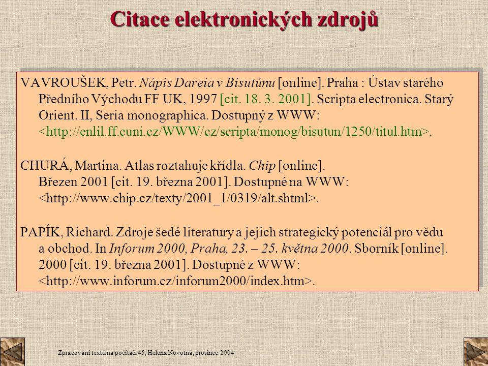 Zpracování textů na počítači 45, Helena Novotná, prosinec 2004 Citace elektronických zdrojů VAVROUŠEK, Petr. Nápis Dareia v Bísutúnu [online]. Praha :