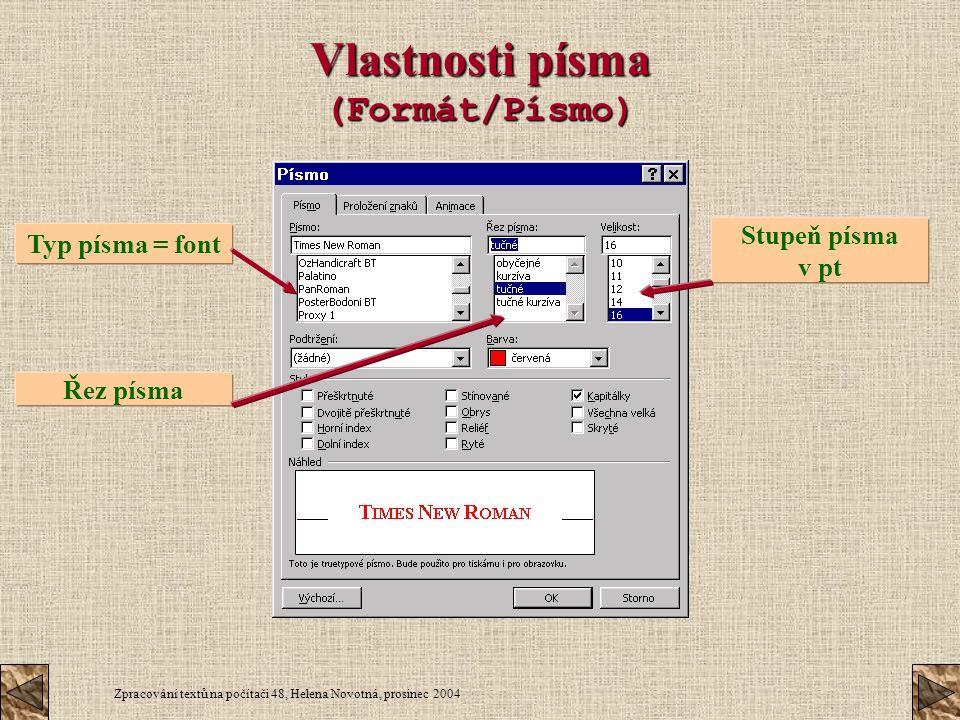 Zpracování textů na počítači 48, Helena Novotná, prosinec 2004 Vlastnosti písma (Formát/Písmo) Typ písma = font Řez písma Stupeň písma v pt