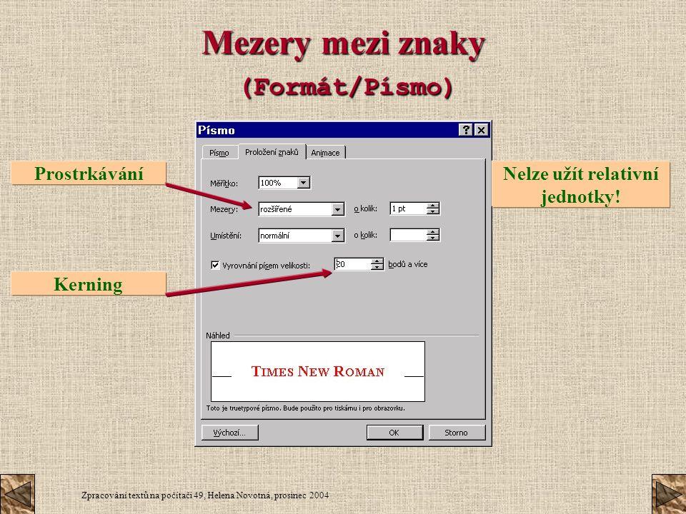Zpracování textů na počítači 49, Helena Novotná, prosinec 2004 Mezery mezi znaky (Formát/Písmo) ProstrkáváníKerning Nelze užít relativní jednotky!