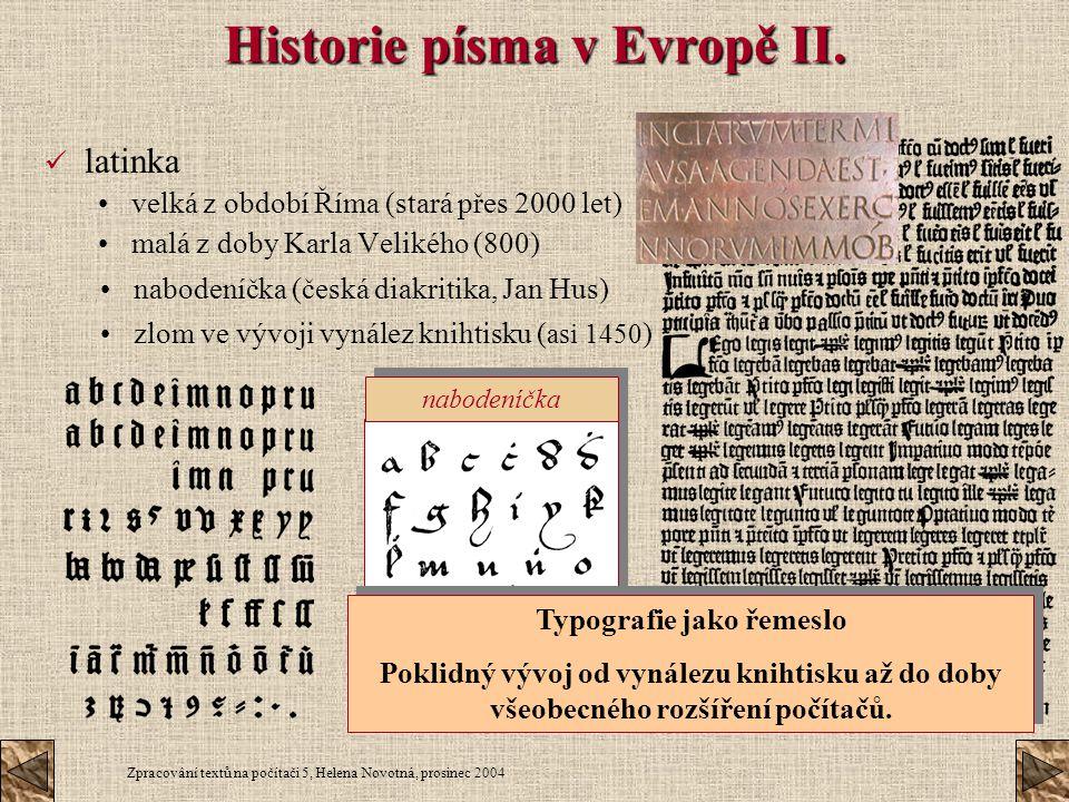 Zpracování textů na počítači 5, Helena Novotná, prosinec 2004 Historie písma v Evropě II. latinka velká z období Říma (stará přes 2000 let) malá z dob