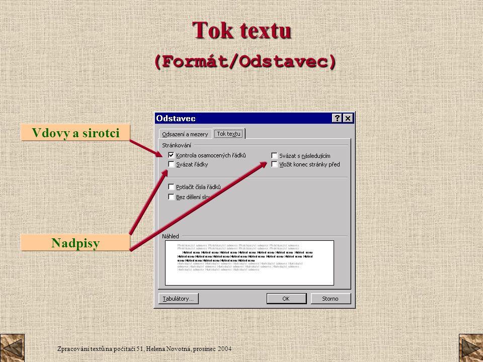 Zpracování textů na počítači 51, Helena Novotná, prosinec 2004 Tok textu (Formát/Odstavec) Vdovy a sirotci Nadpisy