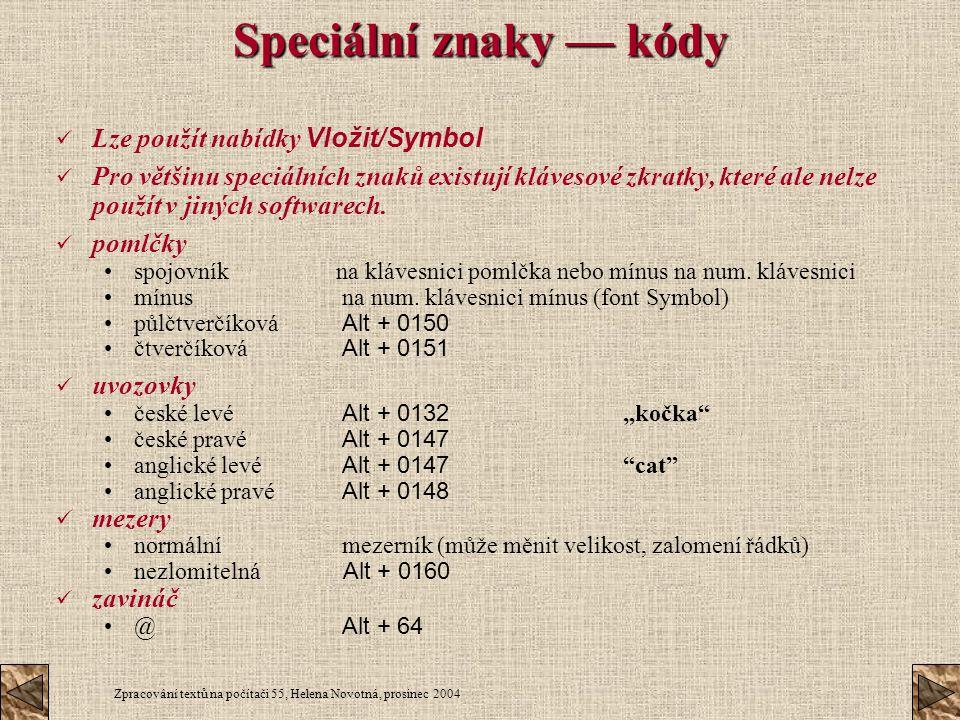 Zpracování textů na počítači 55, Helena Novotná, prosinec 2004 Speciální znaky — kódy Lze použít nabídky Vložit/Symbol Pro většinu speciálních znaků e