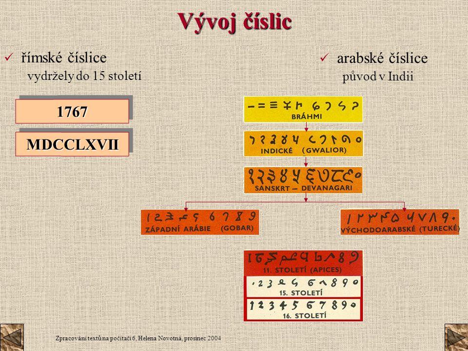Zpracování textů na počítači 6, Helena Novotná, prosinec 2004 Vývoj číslic římské číslice vydržely do 15 století MDCCLXVIIMDCCLXVII 17671767 arabské č