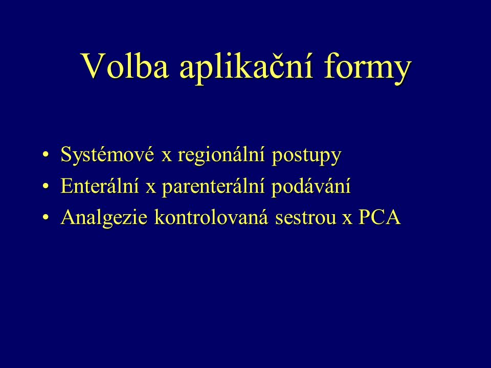 Volba aplikační formy Systémové x regionální postupySystémové x regionální postupy Enterální x parenterální podáváníEnterální x parenterální podávání