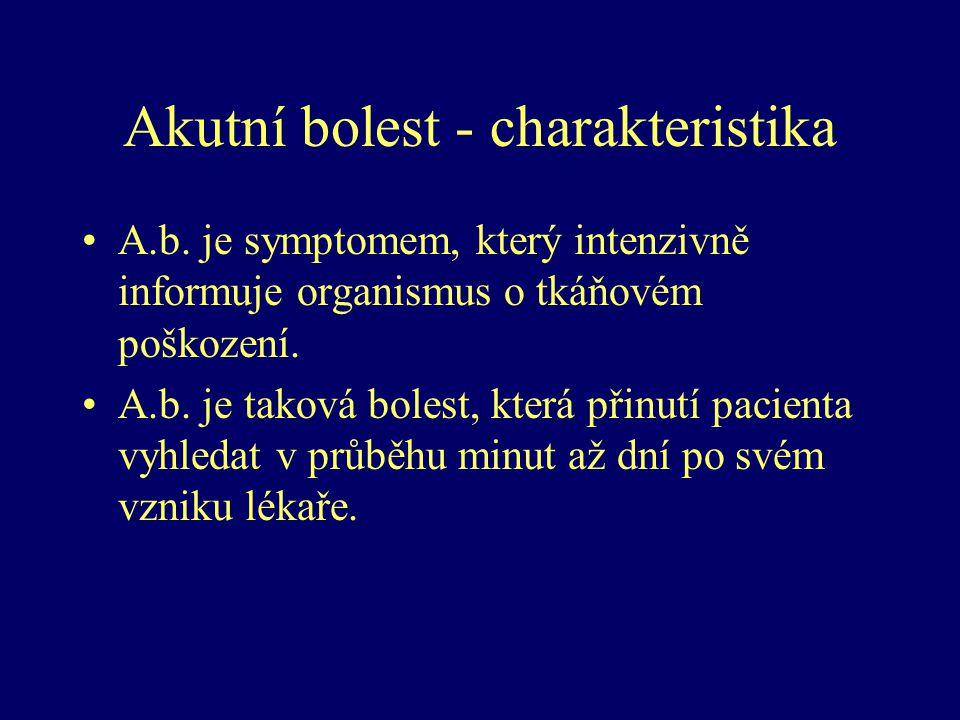 Akutní bolest - charakteristika A.b. je symptomem, který intenzivně informuje organismus o tkáňovém poškození. A.b. je taková bolest, která přinutí pa